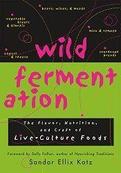 Wild Fermentation by Sandor Katz